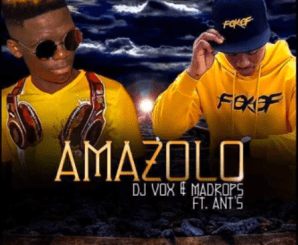 DJ Vox & Madrops Amazolo Mp3 Download Fakaza