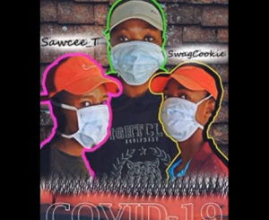 Dj Manenze, Swacee T & Swaggcookie COVID-19 Stay Home Mp3 Download