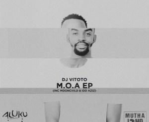 DJ Vitoto M.O.A Ep Zip Download Fakaza
