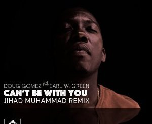 Doug Gomez & Earl W. Green Can't Be with You Album Zip Download Fakaza