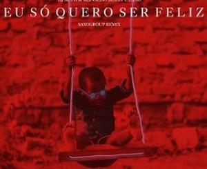 DJ Silyvi & Reinaldo Eu Só Quero Ser Feliz (Saxogroup Remix) Mp3 Download Fakaza