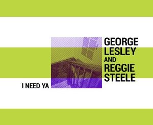 George Lesley & Reggie Steele I Need Ya Mp3 Download