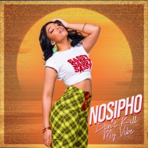 Nosipho Don't Kill My Vibe Mp3 Download