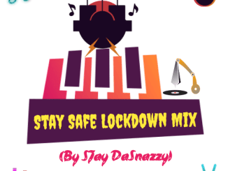 SJay DaSnazzy StaySafe Lockdown Mix Mp3 Download