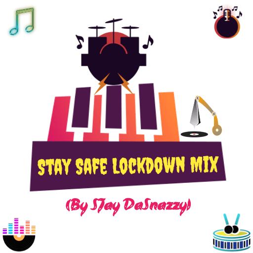 SJay DaSnazzy StaySafe Lockdown Mix Mp3 Download