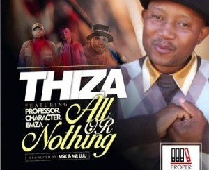 Thiza All Or Nothing Mp3 Download Fakaza