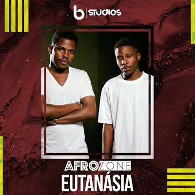 DOWNLOAD AfroZone Eutanásia Mp3 Fakaza