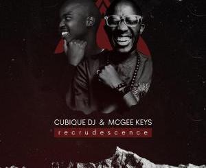 Download Cubique DJ & McGee Keys Recrudescence Ep Zip Fakaza