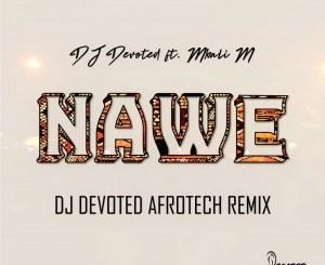 Download DJ Devoted Nawe (DJ Devoted Afrotech Remix) Mp3 Fakaza