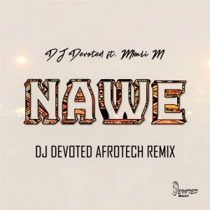 Download DJ Devoted Nawe (DJ Devoted Afrotech Remix) Mp3 Fakaza