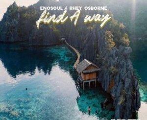DOWNLOAD Enosoul & Rhey Osborne Find A Way MP3