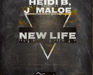 Download Heidi B & J Maloe New Life Mp3 Fakaza