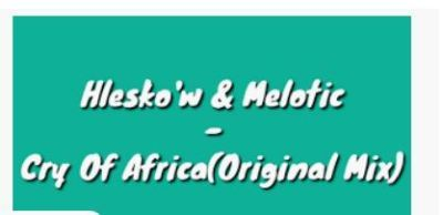 Hlesko'w & Melotic Cry Of Africa Mp3 Download Fakaza