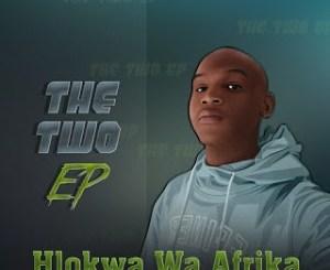 Hlokwa Wa Afrika The Two EP ZIP DOWNLOAD Fakaza