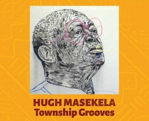 Hugh Masekela Township Grooves Zip Download Fakaza