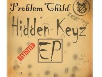 Problem Child Ten83 Hidden Keys Revisited Ep Zip Download Fakaza