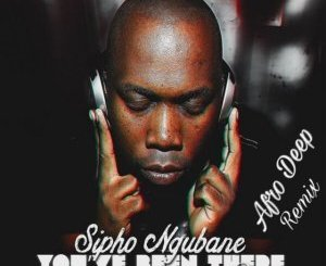 Sipho Ngubane ft Dindy You've Been There (Afro Deep Remix) MP3 Download