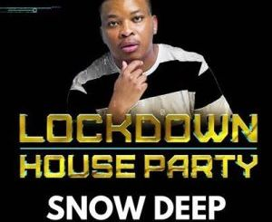 Snow Deep LockDown House Party Mix Mp3 Download Fakaza