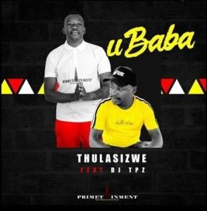 Thulasizwe Ubaba Mp3 Download Fakaza