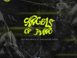 Toxicated Keys & Lay-Go Angels Of Piano Mp3 Download Fakaza