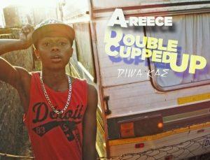 A-Reece Double Cupped Up (Diwa Kae) Mp3 Download Fakaza