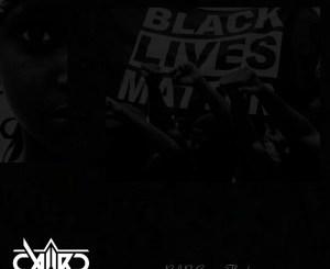 Caiiro Black Lives Matter Mp3 Download fakaza