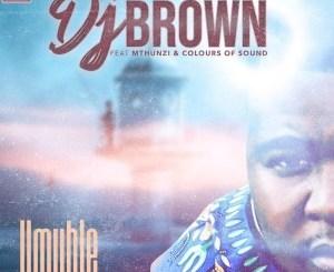 DJ Brown Umuhle Mp3 Fakaza Download