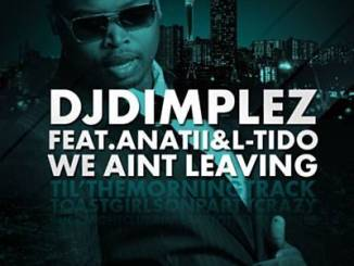 DJ Dimplez We Ain't Leaving Mp3 Download Fakaza