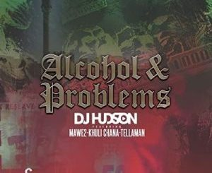 Download DJ Hudson Alcohol and Problems Mp3 Fakaza