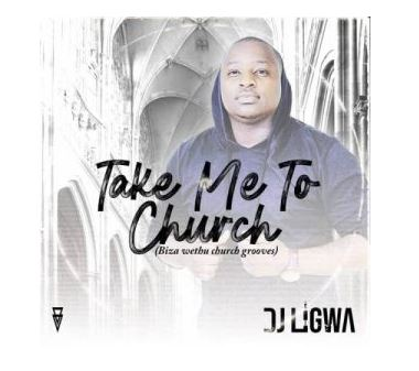 DJ Ligwa Take Me To Church (uBizza Wethu Grooves) Mp3 Download Fakaza