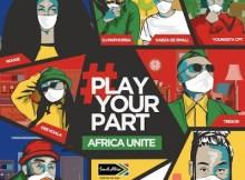 DJ Maphorisa, Kabza De Small, Tresor, Riky Rick, Sha Sha, YoungstaCPT, Rouge & Dee Koala Play Your Part (Africa Unite) Mp3 Download