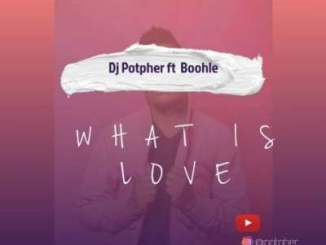 DOWNLOAD DJ Potpher What Is Love Ft. Boohle Mp3 Fakaza