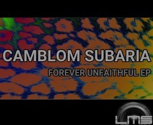DOWNLOAD Camblom Subaria Forever Unfaithful EP Zip Fakaza