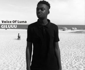 DOWNLOAD Giluuu Voice of Lunaa Mp3 Fakaza