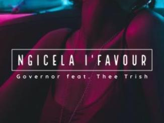 DOWNLOAD Governor Ngicela I'favour Ft. Thee Trish Mp3