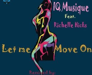 DOWNLOAD IQ Musique & Richelle Hicks Let Me Move On (Incl. Remixes) Zip Fakaza