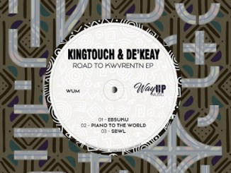 KingTouch & De'KeaY Piano To The World Mp3 Download Fakaza
