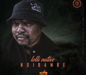 DOWNLOAD Lolli Native Ndibambe Mp3 Fakaza