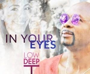 Download Low Deep T In Your Eyes Zip Fakaza
