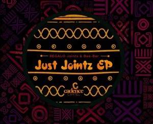 Download REGALO Joints & Bee-Bar Just Joints EP Zip Fakaza