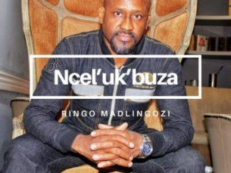 Ringo Madlingozi Ncel'ukbuza Mp3 Download Fakaza