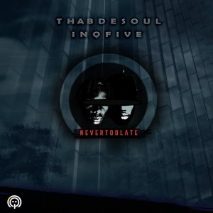 Thab De Soul & InQfive Never Too Late Mp3 Download Fakaza