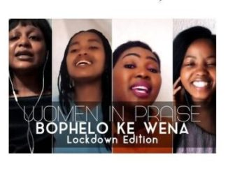Women In Praise Bophelo Ke Wena (Lockdown Edition) Video Download
