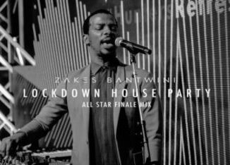 DOWNLOAD Zakes Bantwini Lockdown House Party (All Star Finale Mix) Mp3