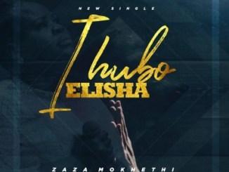 DOWNLOAD Zaza Ihubo Elisha Mp3 Fakaza