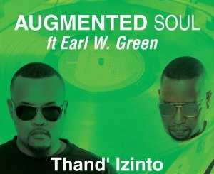 DOWNLOAD Augmented Soul & Earl W. Green Thand' Izinto EP Zip