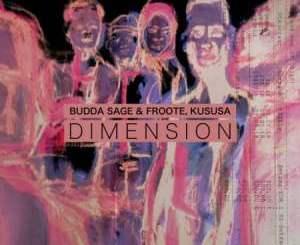 Budda Sage & Froote, Kususa Dimension Mp3 Fakaza Download