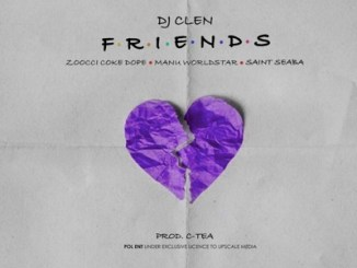 DOWNLOAD DJ Clen Friends Ft. Zoocci Coke Dope, Manu Worldstar & Saint Seaba Mp3 fakaza
