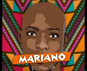 DOWNLOAD DJ Nova SA Mariano Mp3