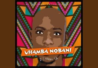 DJ Nova SA Uhamba Nobani Mp3 Fakaza Download